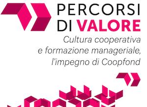 """""""Percorsi di valore"""": il prossimo 18 luglio a Roma l'evento annuale di Coopfond"""