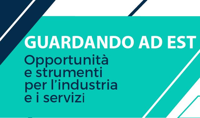 Guardando ad Est. Opportunità e strumenti per l'industria e i servizi, a Bologna il 14 marzo