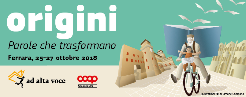 """Coop Alleanza 3.0 porta a Ferrara AD ALTA VOCE: dal 25 al 27 ottobre artisti, scrittori, giornalisti, scienziati e protagonisti della società civile arricchiranno la città di cultura sul tema """"Origini"""""""