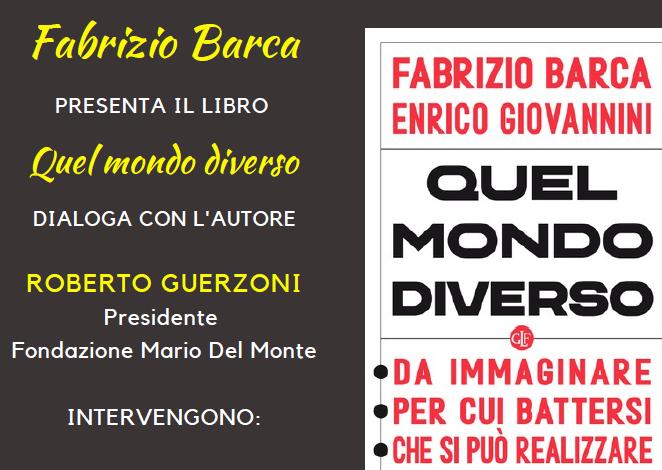 """Fondazione Mario Del Monte presenta: """"Quel mondo diverso. Da immaginare, per cui battersi, che si può realizzare"""", con Fabrizio Barca"""